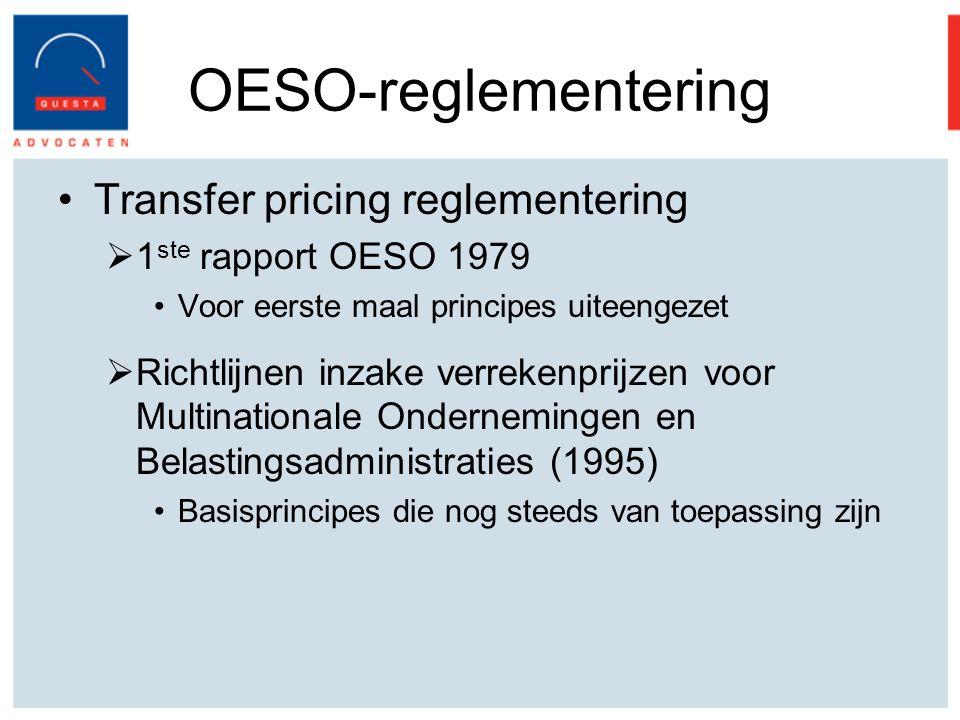 OESO-reglementering Transfer pricing reglementering  1 ste rapport OESO 1979 Voor eerste maal principes uiteengezet  Richtlijnen inzake verrekenprijzen voor Multinationale Ondernemingen en Belastingsadministraties (1995) Basisprincipes die nog steeds van toepassing zijn