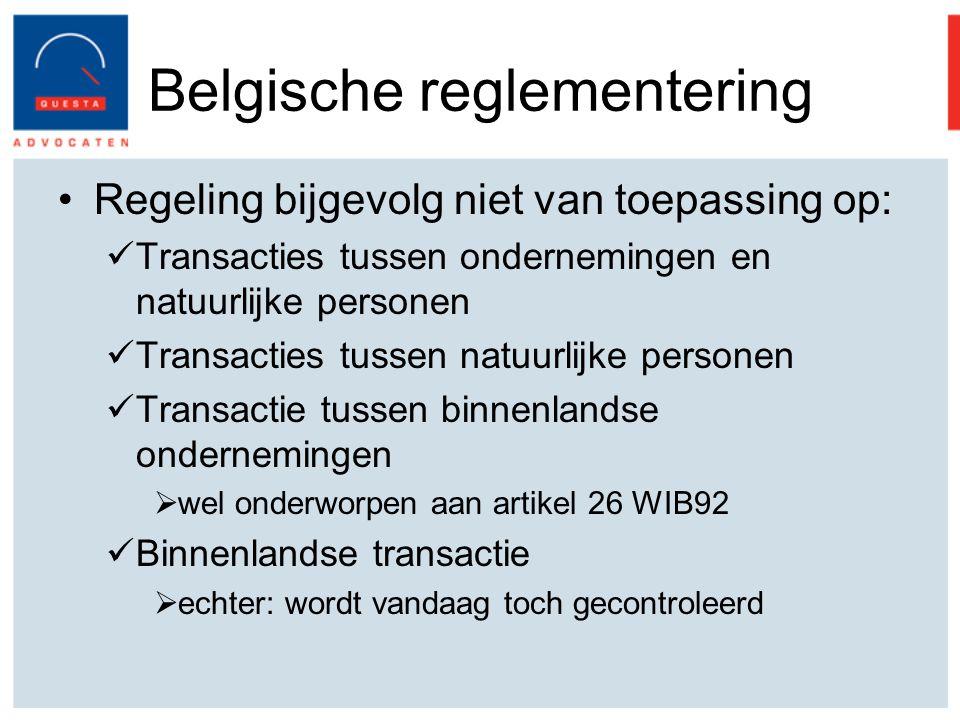 Belgische reglementering Regeling bijgevolg niet van toepassing op: Transacties tussen ondernemingen en natuurlijke personen Transacties tussen natuurlijke personen Transactie tussen binnenlandse ondernemingen  wel onderworpen aan artikel 26 WIB92 Binnenlandse transactie  echter: wordt vandaag toch gecontroleerd