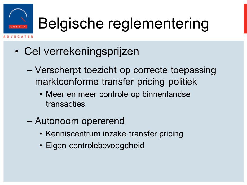 Belgische reglementering Cel verrekeningsprijzen –Verscherpt toezicht op correcte toepassing marktconforme transfer pricing politiek Meer en meer controle op binnenlandse transacties –Autonoom opererend Kenniscentrum inzake transfer pricing Eigen controlebevoegdheid