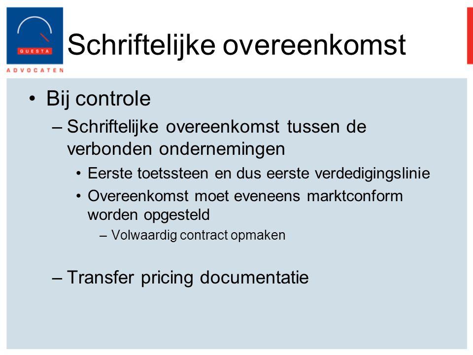 Schriftelijke overeenkomst Bij controle –Schriftelijke overeenkomst tussen de verbonden ondernemingen Eerste toetssteen en dus eerste verdedigingslinie Overeenkomst moet eveneens marktconform worden opgesteld –Volwaardig contract opmaken –Transfer pricing documentatie