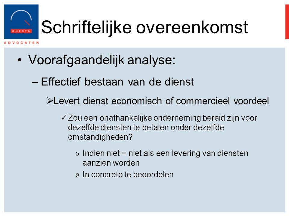 Schriftelijke overeenkomst Voorafgaandelijk analyse: –Effectief bestaan van de dienst  Levert dienst economisch of commercieel voordeel Zou een onafhankelijke onderneming bereid zijn voor dezelfde diensten te betalen onder dezelfde omstandigheden.
