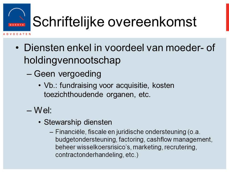 Schriftelijke overeenkomst Diensten enkel in voordeel van moeder- of holdingvennootschap –Geen vergoeding Vb.: fundraising voor acquisitie, kosten toezichthoudende organen, etc.