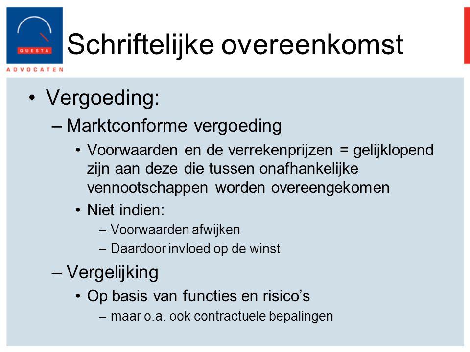 Schriftelijke overeenkomst Vergoeding: –Marktconforme vergoeding Voorwaarden en de verrekenprijzen = gelijklopend zijn aan deze die tussen onafhankelijke vennootschappen worden overeengekomen Niet indien: –Voorwaarden afwijken –Daardoor invloed op de winst –Vergelijking Op basis van functies en risico's –maar o.a.