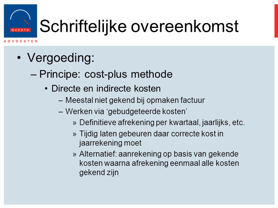 Schriftelijke overeenkomst Vergoeding: –Principe: cost-plus methode Directe en indirecte kosten –Meestal niet gekend bij opmaken factuur –Werken via 'gebudgeteerde kosten' »Definitieve afrekening per kwartaal, jaarlijks, etc.