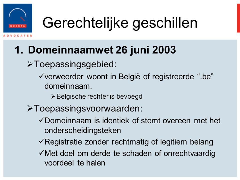 Gerechtelijke geschillen 1.Domeinnaamwet 26 juni 2003  Toepassingsgebied: verweerder woont in België of registreerde .be domeinnaam.