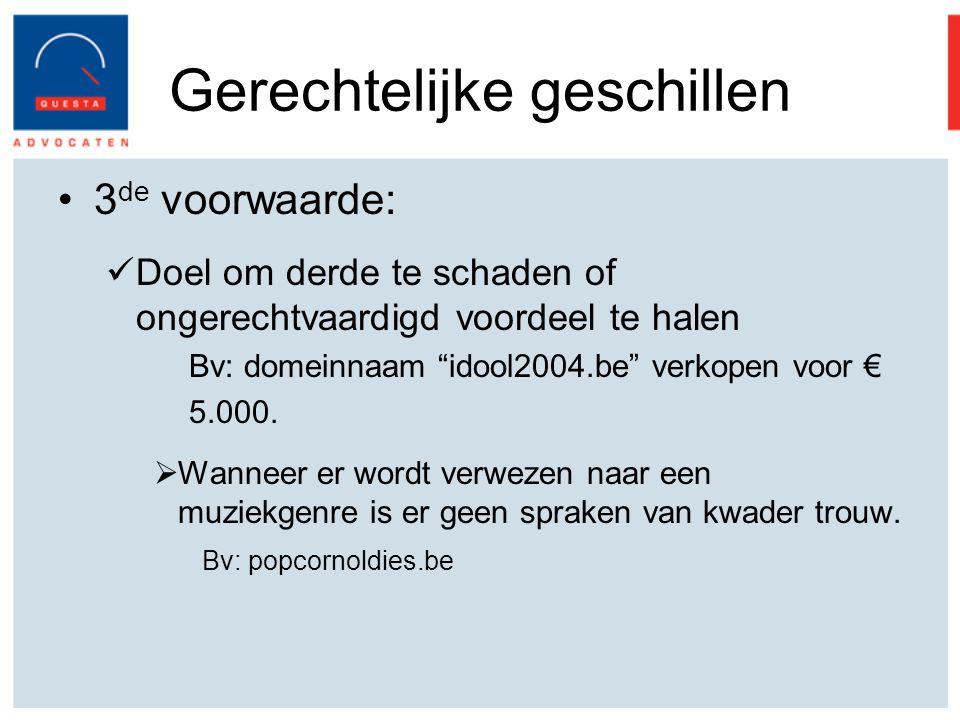 Gerechtelijke geschillen 3 de voorwaarde: Doel om derde te schaden of ongerechtvaardigd voordeel te halen Bv: domeinnaam idool2004.be verkopen voor € 5.000.