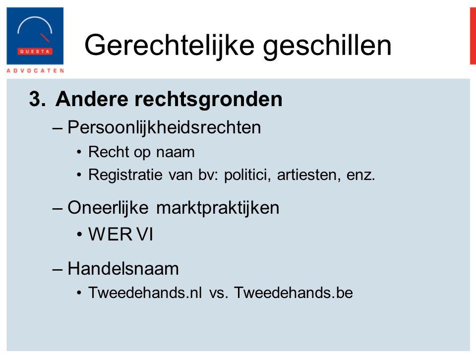 Gerechtelijke geschillen 3.Andere rechtsgronden –Persoonlijkheidsrechten Recht op naam Registratie van bv: politici, artiesten, enz.