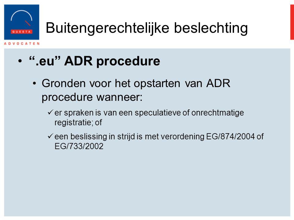.eu ADR procedure Gronden voor het opstarten van ADR procedure wanneer: er spraken is van een speculatieve of onrechtmatige registratie; of een beslissing in strijd is met verordening EG/874/2004 of EG/733/2002 Buitengerechtelijke beslechting