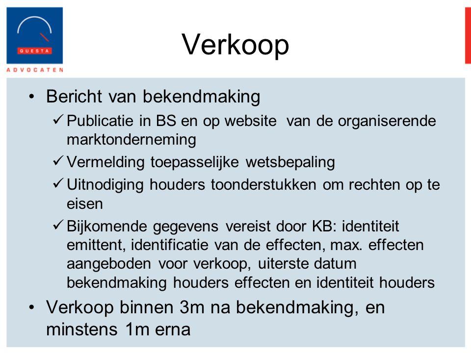 Verkoop Bericht van bekendmaking Publicatie in BS en op website van de organiserende marktonderneming Vermelding toepasselijke wetsbepaling Uitnodiging houders toonderstukken om rechten op te eisen Bijkomende gegevens vereist door KB: identiteit emittent, identificatie van de effecten, max.