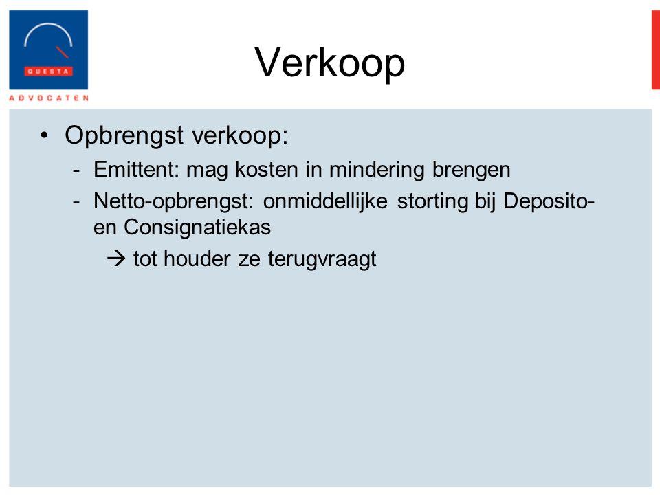 Verkoop Opbrengst verkoop: -Emittent: mag kosten in mindering brengen -Netto-opbrengst: onmiddellijke storting bij Deposito- en Consignatiekas  tot houder ze terugvraagt