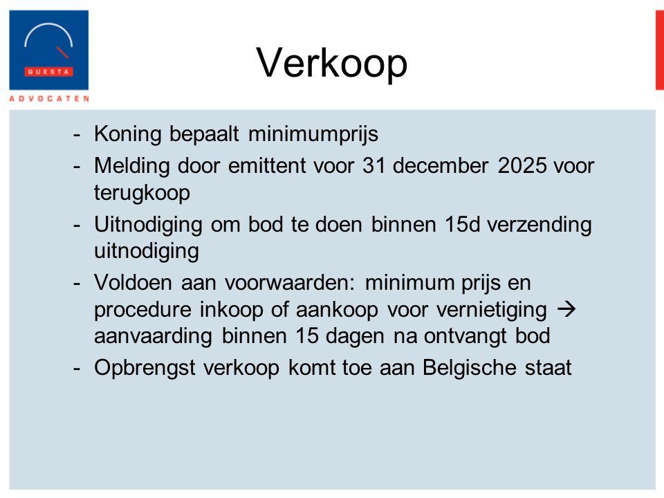 Verkoop -Koning bepaalt minimumprijs -Melding door emittent voor 31 december 2025 voor terugkoop -Uitnodiging om bod te doen binnen 15d verzending uitnodiging -Voldoen aan voorwaarden: minimum prijs en procedure inkoop of aankoop voor vernietiging  aanvaarding binnen 15 dagen na ontvangt bod -Opbrengst verkoop komt toe aan Belgische staat