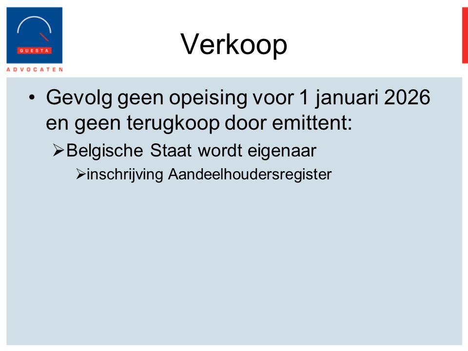 Verkoop Gevolg geen opeising voor 1 januari 2026 en geen terugkoop door emittent:  Belgische Staat wordt eigenaar  inschrijving Aandeelhoudersregister