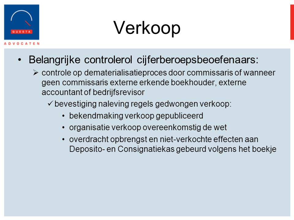 Verkoop Belangrijke controlerol cijferberoepsbeoefenaars:  controle op dematerialisatieproces door commissaris of wanneer geen commissaris externe er
