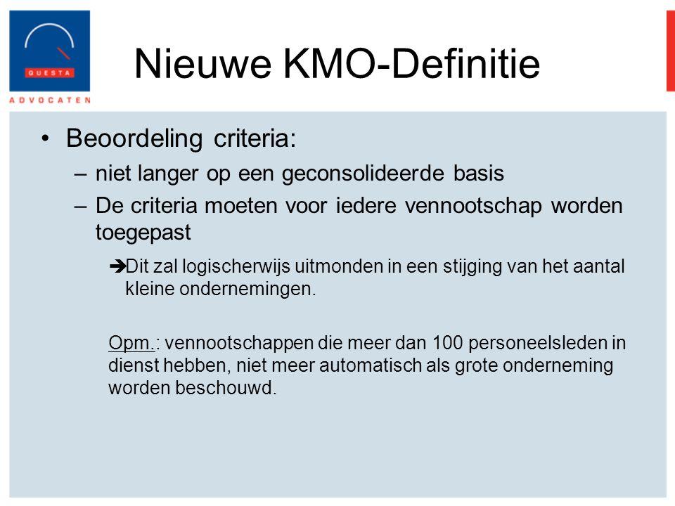 Nieuwe KMO-Definitie Beoordeling criteria: –niet langer op een geconsolideerde basis –De criteria moeten voor iedere vennootschap worden toegepast  Dit zal logischerwijs uitmonden in een stijging van het aantal kleine ondernemingen.