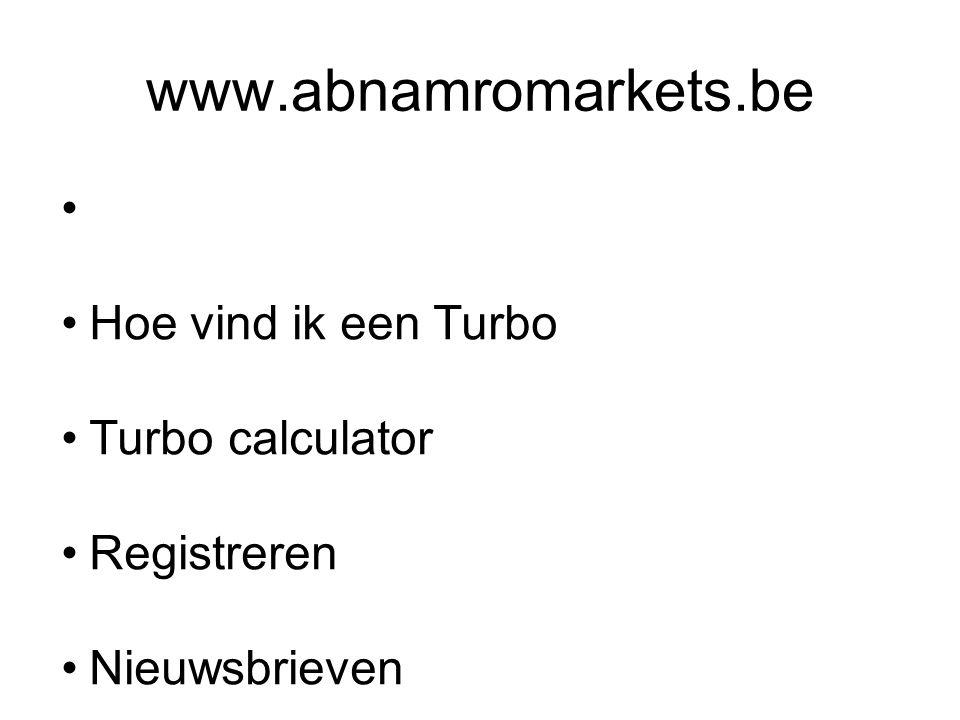 www.abnamromarkets.be Hoe vind ik een Turbo Turbo calculator Registreren Nieuwsbrieven Rendementsoverzicht