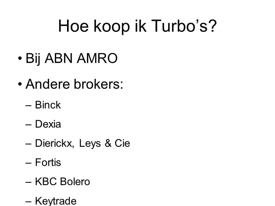 Hoe koop ik Turbo's? Bij ABN AMRO Andere brokers: –Binck –Dexia –Dierickx, Leys & Cie –Fortis –KBC Bolero –Keytrade Turbo's zijn beursgenoteerd en wor