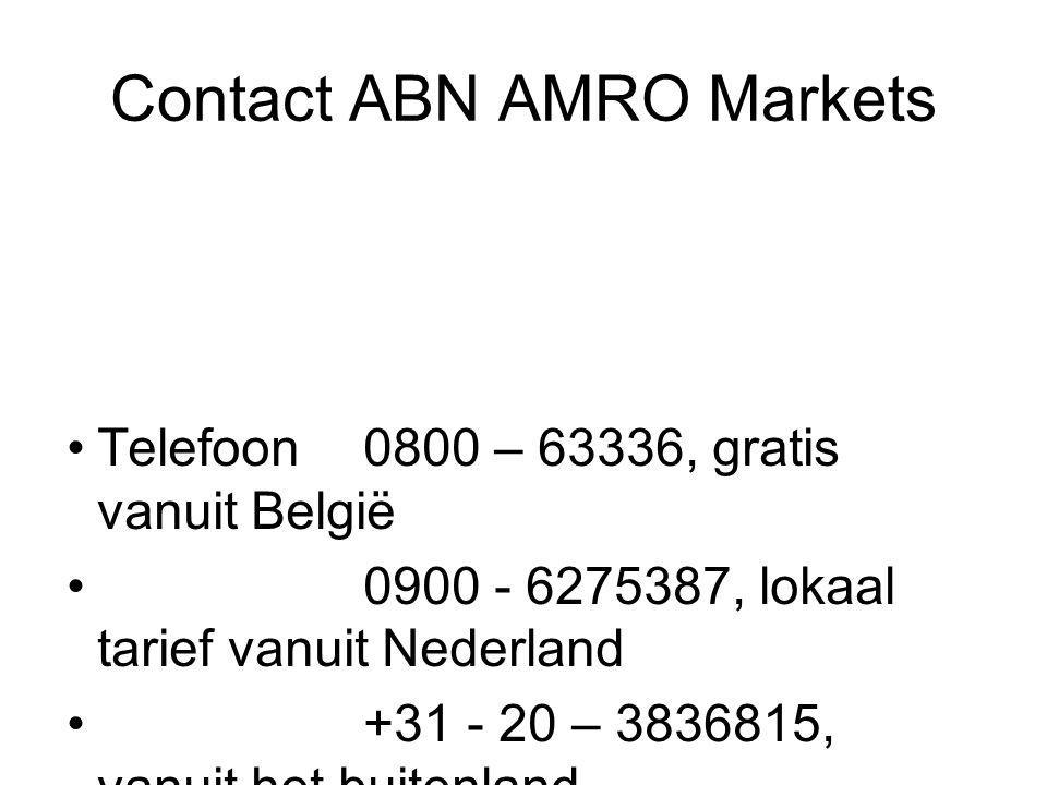 Contact ABN AMRO Markets Telefoon0800 – 63336, gratis vanuit België 0900 - 6275387, lokaal tarief vanuit Nederland +31 - 20 – 3836815, vanuit het buit