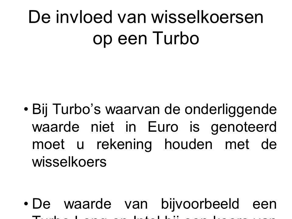 De invloed van wisselkoersen op een Turbo Bij Turbo's waarvan de onderliggende waarde niet in Euro is genoteerd moet u rekening houden met de wisselko