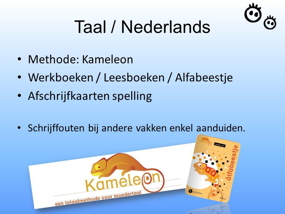 Taal / Nederlands Methode: Kameleon Werkboeken / Leesboeken / Alfabeestje Afschrijfkaarten spelling Schrijffouten bij andere vakken enkel aanduiden.