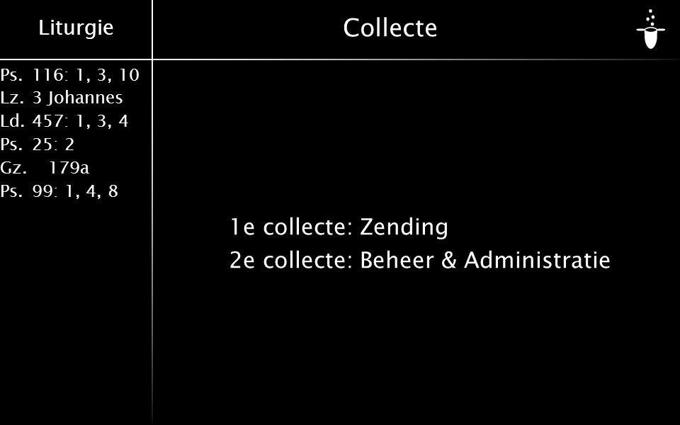 Liturgie Ps.116: 1, 3, 10 Lz.3 Johannes Ld.457: 1, 3, 4 Ps.25: 2 Gz. 179a Ps.99: 1, 4, 8 Collecte 1e collecte:Zending 2e collecte:Beheer & Administrat