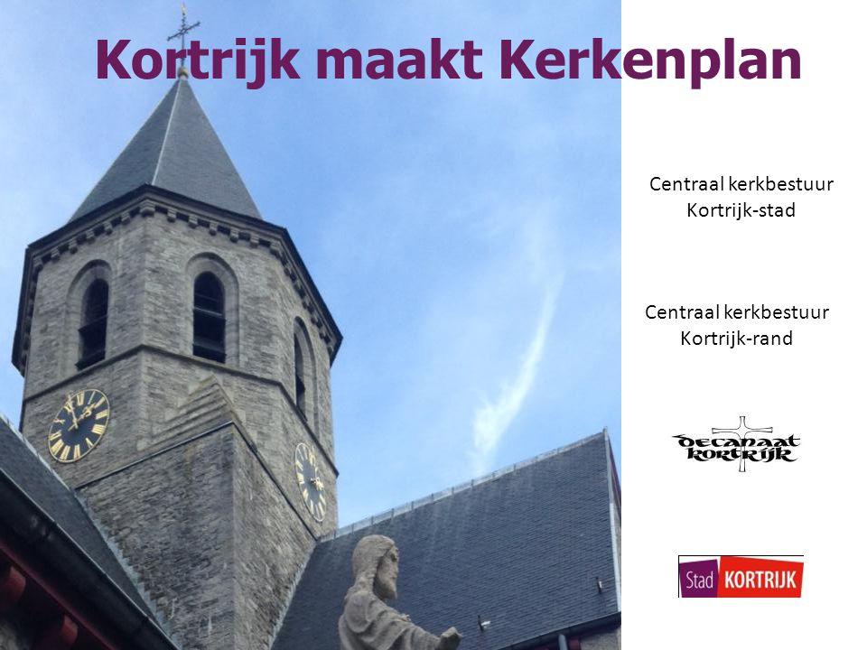 Kortrijk maakt Kerkenplan Centraal kerkbestuur Kortrijk-rand Centraal kerkbestuur Kortrijk-stad