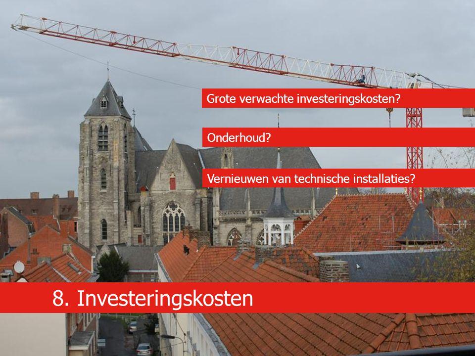 8. Investeringskosten Grote verwachte investeringskosten? Onderhoud? Vernieuwen van technische installaties?