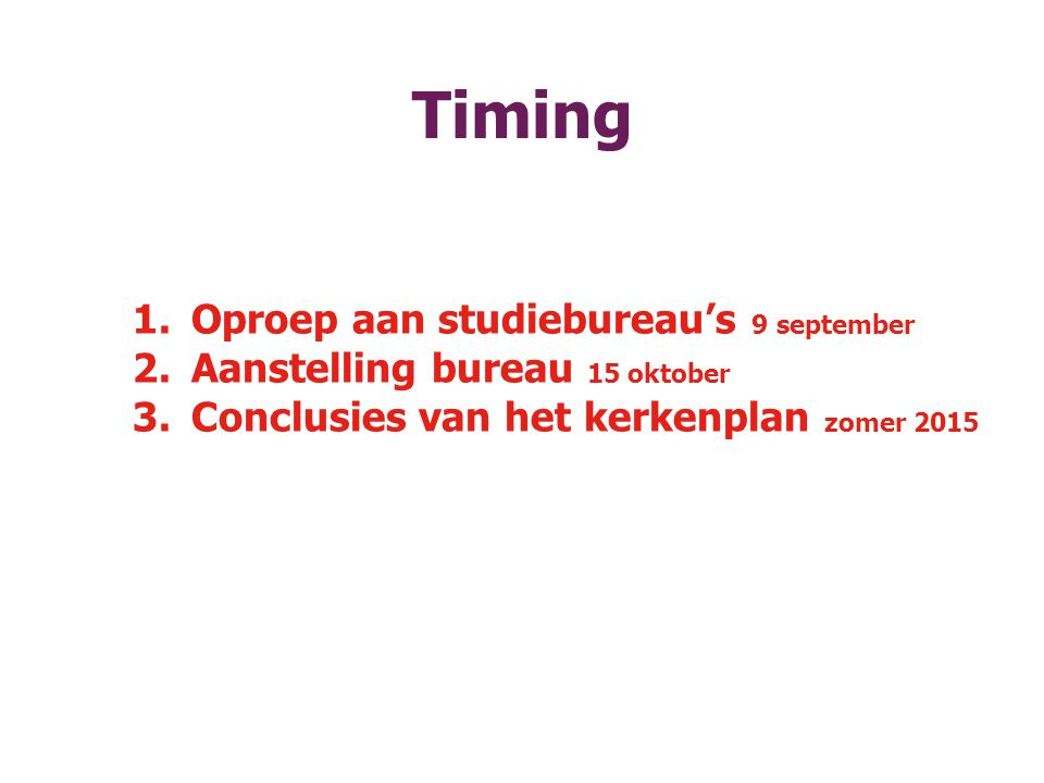 Timing 1.Oproep aan studiebureau's 9 september 2.Aanstelling bureau 15 oktober 3.Conclusies van het kerkenplan zomer 2015