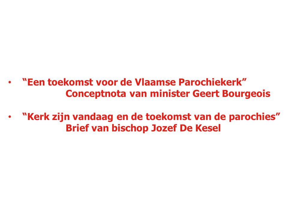 """""""Een toekomst voor de Vlaamse Parochiekerk"""" Conceptnota van minister Geert Bourgeois """"Kerk zijn vandaag en de toekomst van de parochies"""" Brief van bis"""