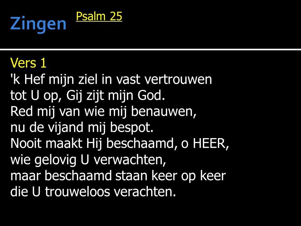 Vers 1 k Hef mijn ziel in vast vertrouwen tot U op, Gij zijt mijn God.
