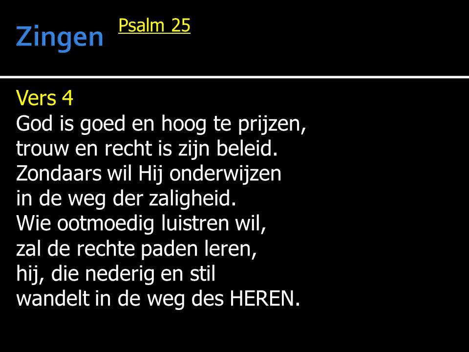 Vers 4 God is goed en hoog te prijzen, trouw en recht is zijn beleid.