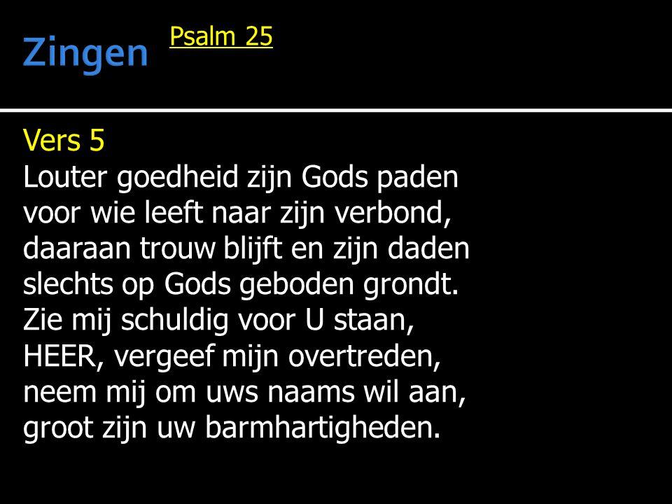 Vers 5 Louter goedheid zijn Gods paden voor wie leeft naar zijn verbond, daaraan trouw blijft en zijn daden slechts op Gods geboden grondt.