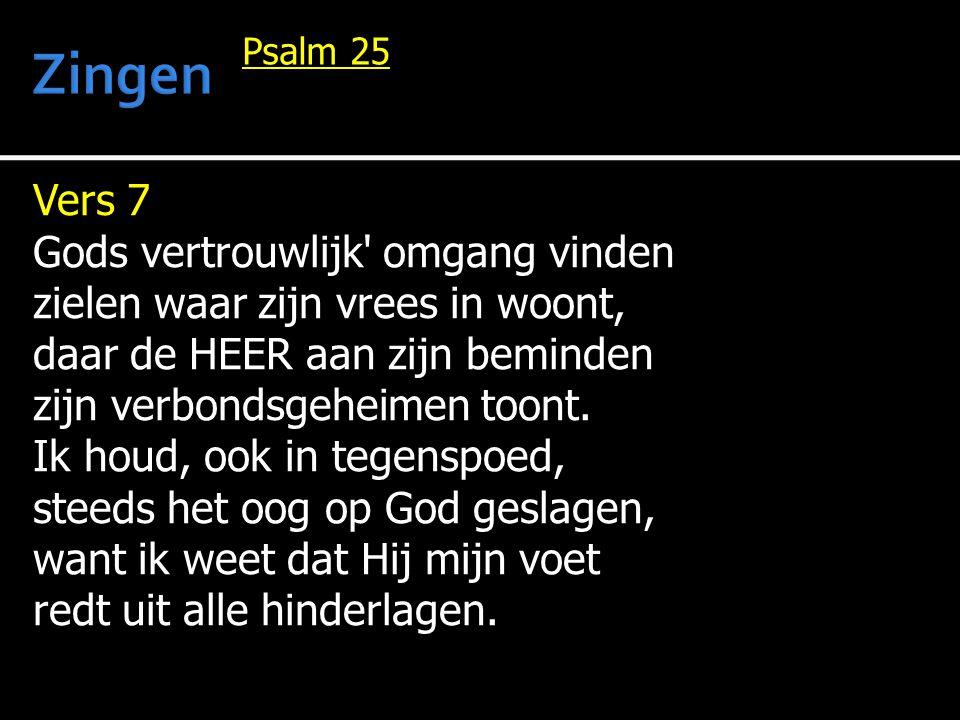 Vers 7 Gods vertrouwlijk omgang vinden zielen waar zijn vrees in woont, daar de HEER aan zijn beminden zijn verbondsgeheimen toont.