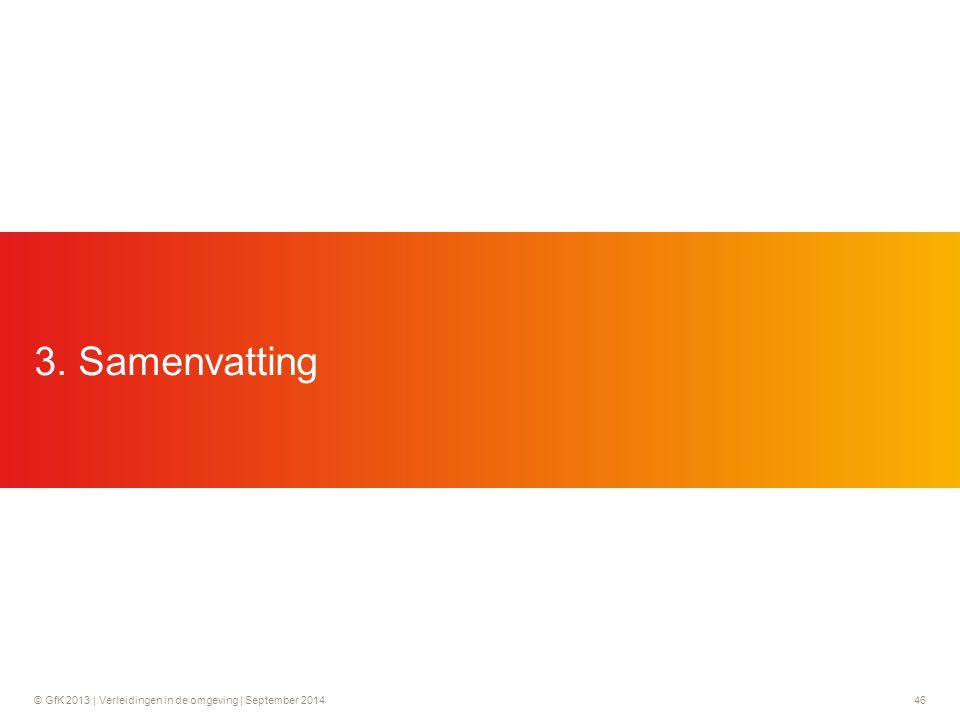 © GfK 2013 | Verleidingen in de omgeving | September 201446 3. Samenvatting