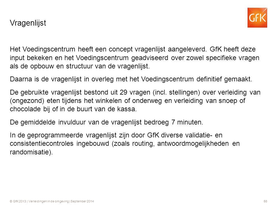 © GfK 2013 | Verleidingen in de omgeving | September 201456 Het Voedingscentrum heeft een concept vragenlijst aangeleverd. GfK heeft deze input bekeke