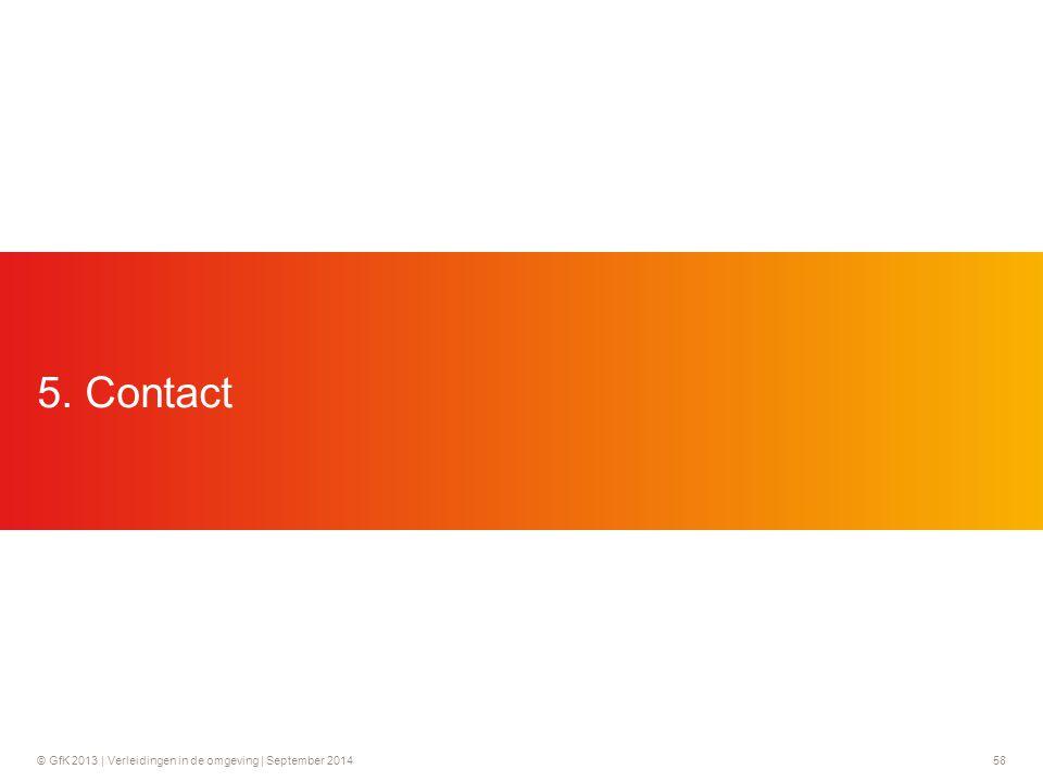 © GfK 2013 | Verleidingen in de omgeving | September 201458 5. Contact