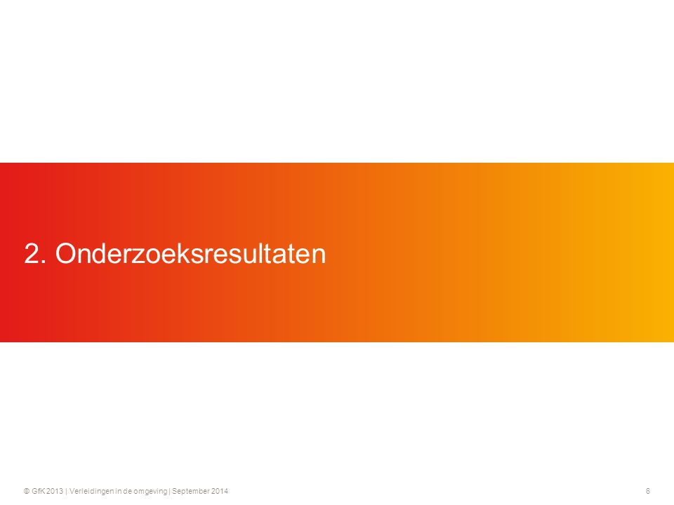 © GfK 2013 | Verleidingen in de omgeving | September 20146 2. Onderzoeksresultaten
