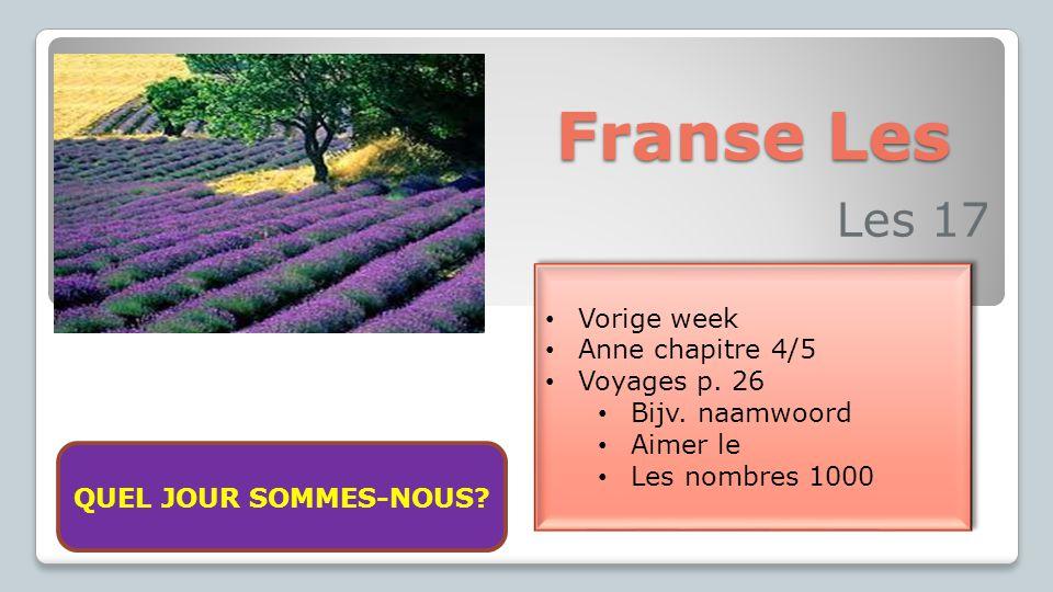 Franse Les Les 17 Vorige week Anne chapitre 4/5 Voyages p. 26 Bijv. naamwoord Aimer le Les nombres 1000 Vorige week Anne chapitre 4/5 Voyages p. 26 Bi