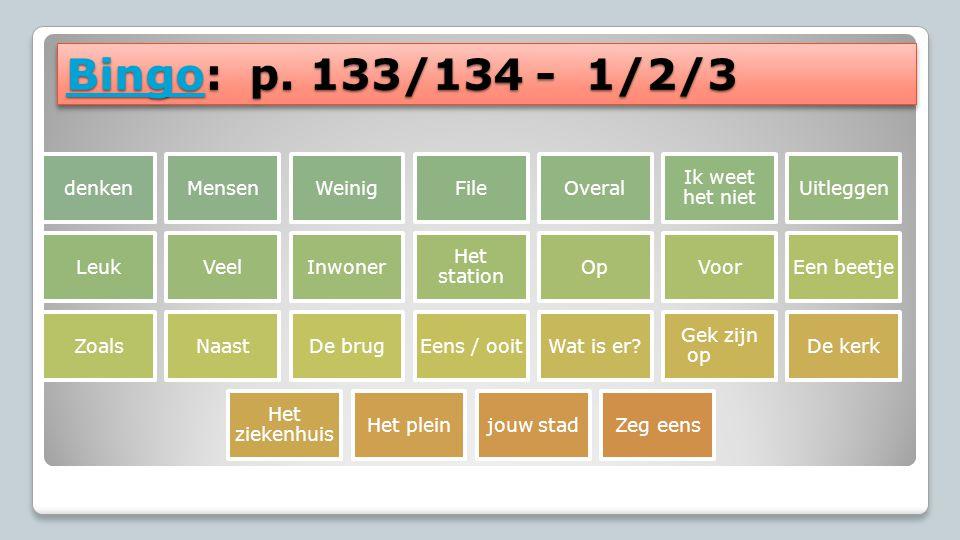 BingoBingo: p. 133/134 - 1/2/3 Bingo Bingo: p. 133/134 - 1/2/3 Bingo denkenMensenWeinigFileOveral Ik weet het niet Uitleggen LeukVeelInwonerHet statio