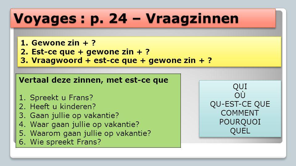 Voyages : p. 24 – Vraagzinnen Vertaal deze zinnen, met est-ce que 1.Spreekt u Frans? 2.Heeft u kinderen? 3.Gaan jullie op vakantie? 4.Waar gaan jullie