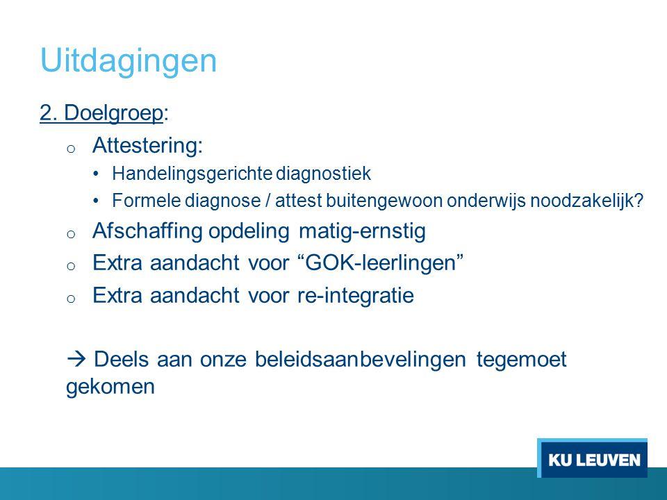 Uitdagingen 2. Doelgroep: o Attestering: Handelingsgerichte diagnostiek Formele diagnose / attest buitengewoon onderwijs noodzakelijk? o Afschaffing o