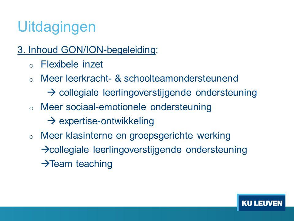 Uitdagingen 3. Inhoud GON/ION-begeleiding: o Flexibele inzet o Meer leerkracht- & schoolteamondersteunend  collegiale leerlingoverstijgende ondersteu