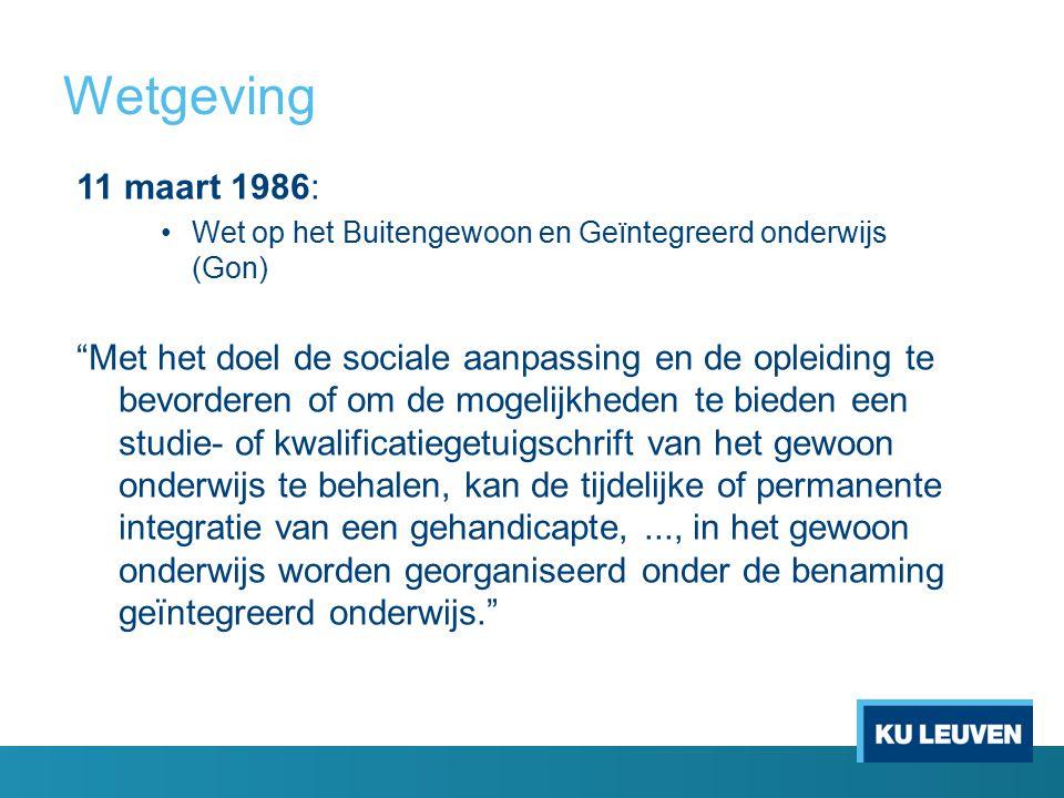 """Wetgeving 11 maart 1986: Wet op het Buitengewoon en Geïntegreerd onderwijs (Gon) """"Met het doel de sociale aanpassing en de opleiding te bevorderen of"""