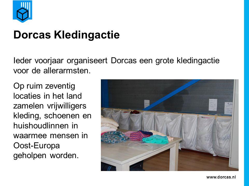 www.dorcas.nl Dorcas Kledingactie Ieder voorjaar organiseert Dorcas een grote kledingactie voor de allerarmsten. Op ruim zeventig locaties in het land