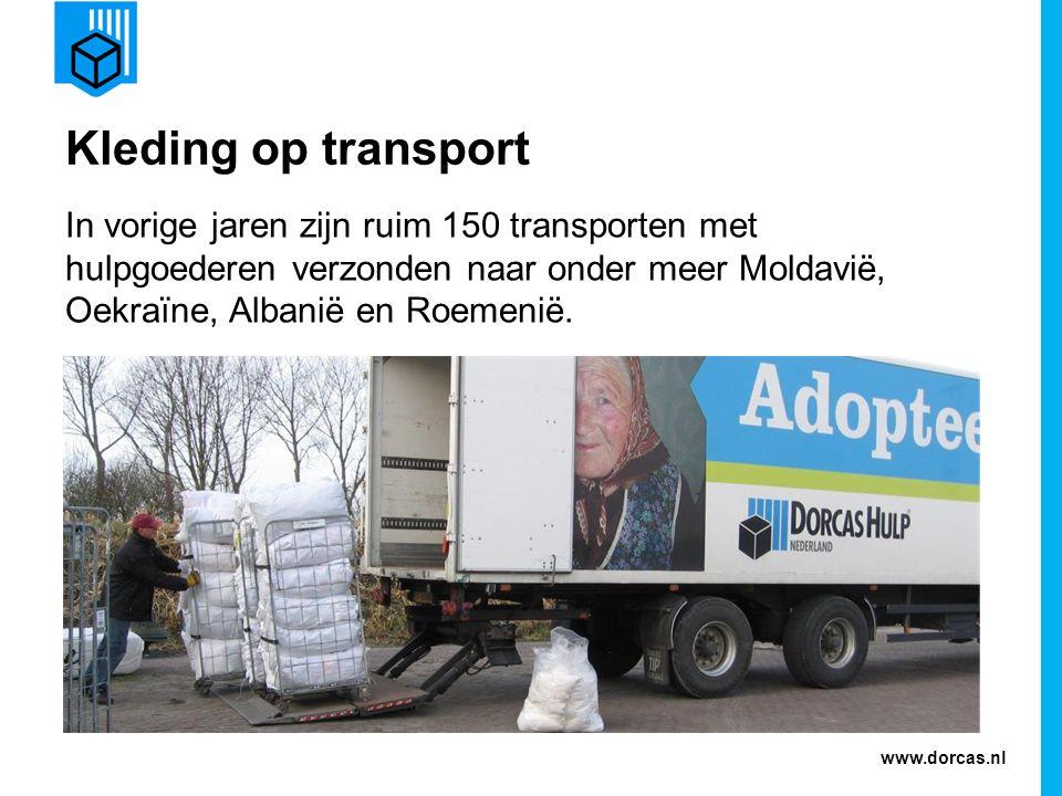 www.dorcas.nl Kleding op transport In vorige jaren zijn ruim 150 transporten met hulpgoederen verzonden naar onder meer Moldavië, Oekraïne, Albanië en
