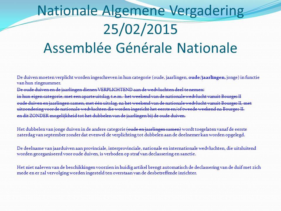 Nationale Algemene Vergadering 25/02/2015 Assemblée Générale Nationale De duiven moeten verplicht worden ingeschreven in hun categorie (oude, jaarlingen, oude/jaarlingen, jonge) in functie van hun ringnummer.