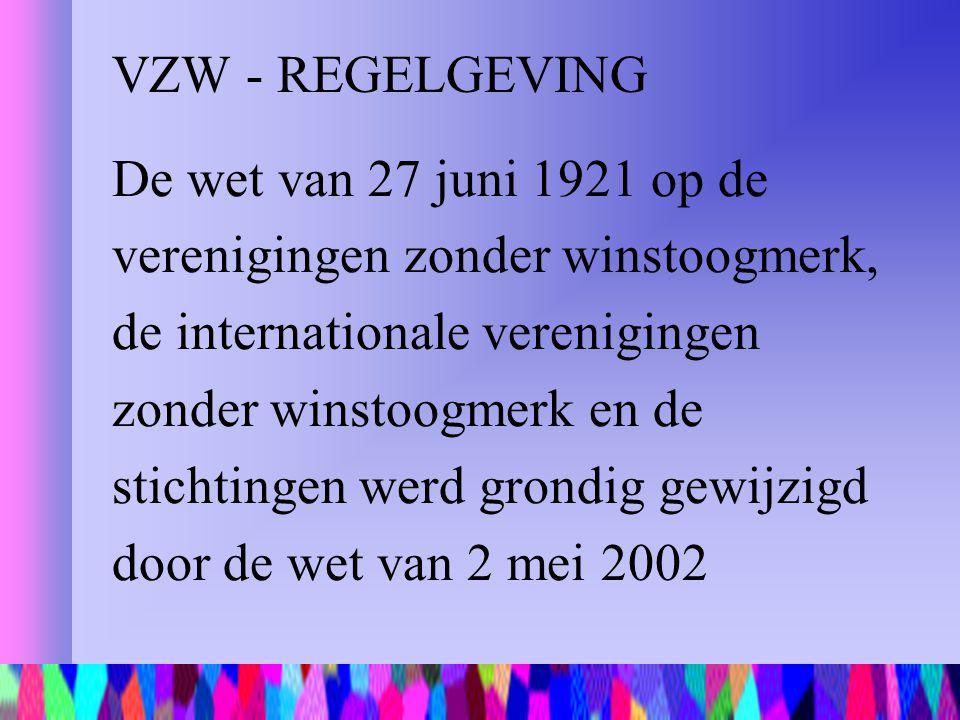 VZW - REGELGEVING De wet van 27 juni 1921 op de verenigingen zonder winstoogmerk, de internationale verenigingen zonder winstoogmerk en de stichtingen