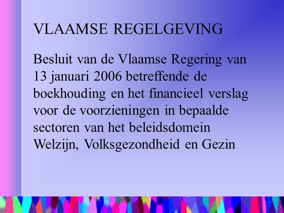 VLAAMSE REGELGEVING Besluit van de Vlaamse Regering van 13 januari 2006 betreffende de boekhouding en het financieel verslag voor de voorzieningen in
