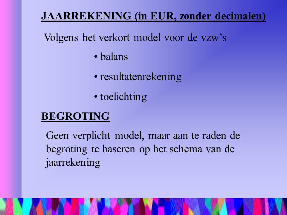 JAARREKENING (in EUR, zonder decimalen) balans resultatenrekening toelichting BEGROTING Geen verplicht model, maar aan te raden de begroting te basere