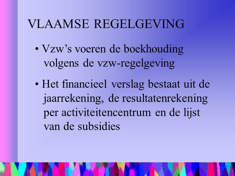 VLAAMSE REGELGEVING Vzw's voeren de boekhouding volgens de vzw-regelgeving Het financieel verslag bestaat uit de jaarrekening, de resultatenrekening p