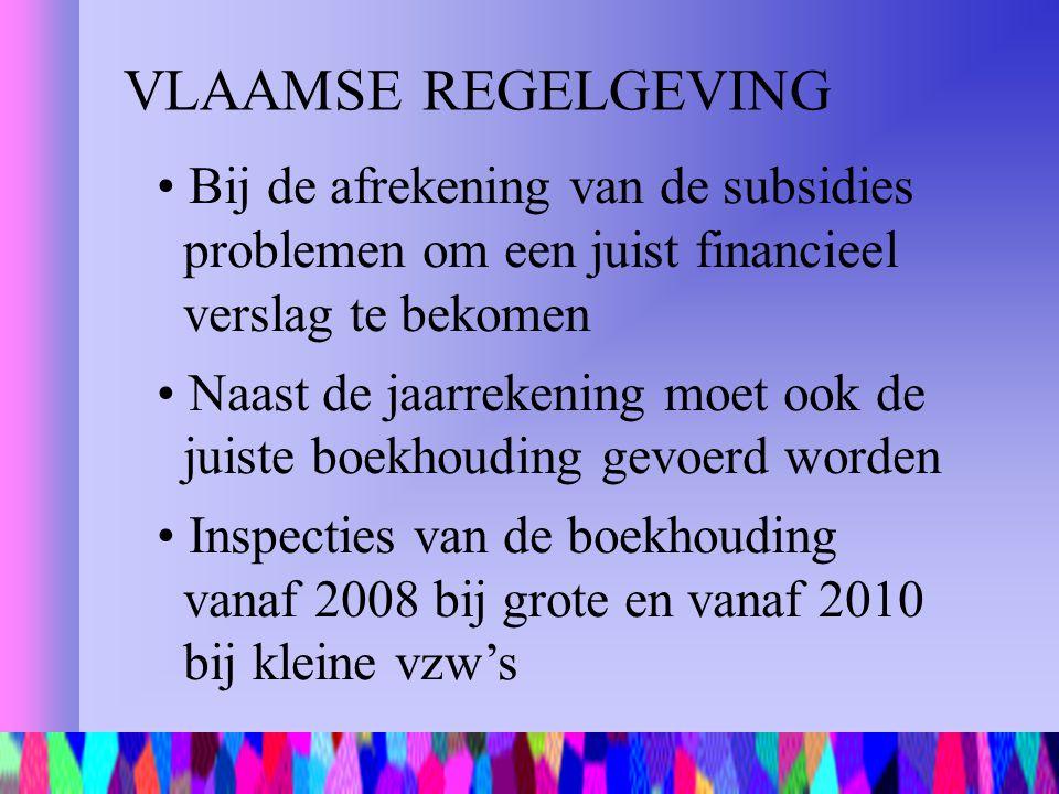 VLAAMSE REGELGEVING Bij de afrekening van de subsidies problemen om een juist financieel verslag te bekomen Naast de jaarrekening moet ook de juiste b